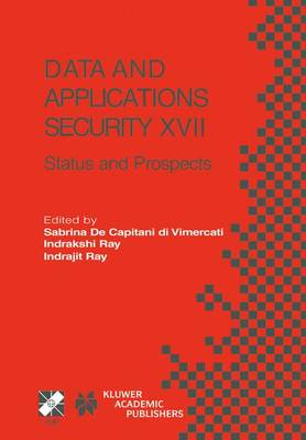 Data and Applications Security XVII: Status and Prospects