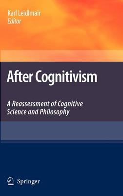 After Cognitivism: A Reassessment of Cognitive Science and Philosophy