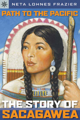 Path to the Pacific: The Story of Sacagawea