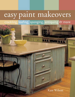 Easy Paint Makeovers: Crackling, Leafing, Sponging, Antiquing and More