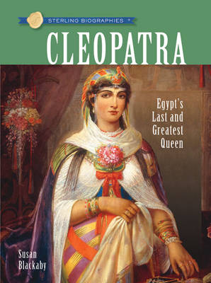 Sterling Biographies (R): Cleopatra: Egypt's Last and Greatest Queen