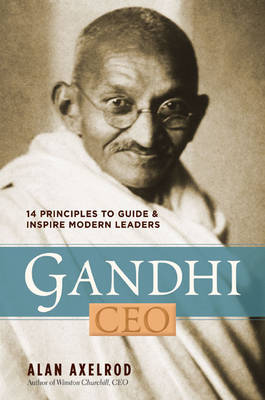 Gandhi, CEO: 14 Principles to Guide and Inspire Modern Leaders