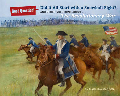 Did It All Start with a Snowball Fight?: And Other Questions About...The American Revolution