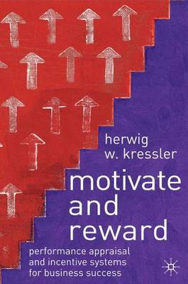 Motivate and Reward: Performance Appraisal and Incentive Systems for Business Success