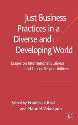 Just Business Practices in a Diverse and Developing World: Essays on International Business and Global Responsibilities