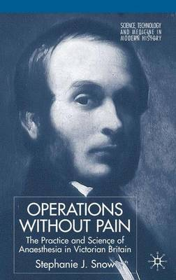 Operations Without Pain: The Practice and Science of Anaesthesia in Victorian Britain