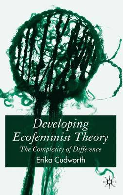 Developing Ecofeminist Theory: The Complexity of Difference