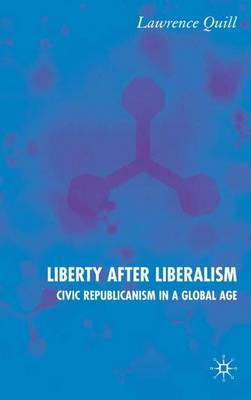 Liberty after Liberalism: Civic Republicanism in a Global Age