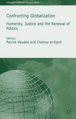 Confronting Globalization: Humanity, Justice and the Renewal of Politics