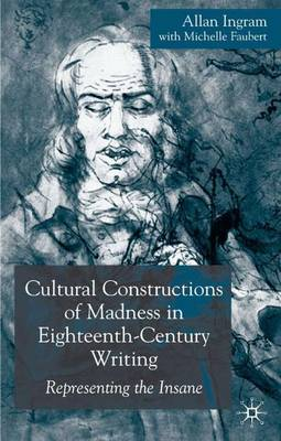 Cultural Constructions of Madness in Eighteenth-Century Writing: Representing the Insane