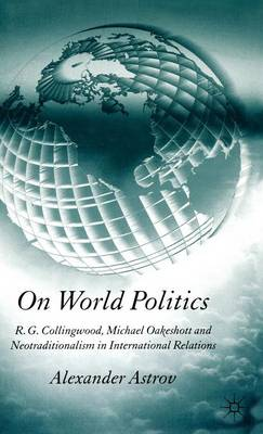 On World Politics: R.G. Collingwood, Michael Oakeshott and Neotraditionalism in International Relations