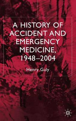 A History of Accident and Emergency Medicine, 1948-2004