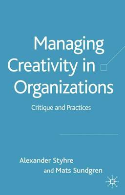 Managing Creativity in Organizations: Critique and Practices