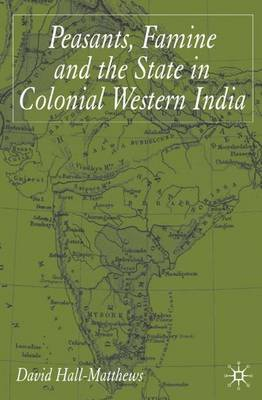 Peasants, Famine and the State in Colonial Western India