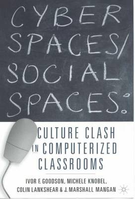 Cyber Spaces/Social Spaces: Culture Clash in Computerized Classrooms