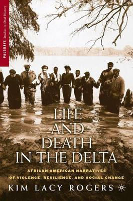 Life and Death in the Delta: African American Narratives of Violence, Resilience, and Social Change