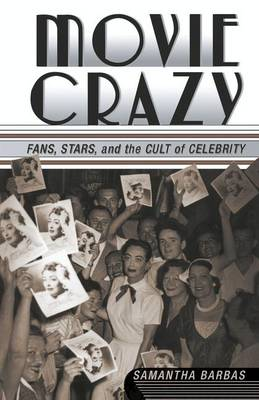 Movie Crazy: Stars, Fans, and the Cult of Celebrity