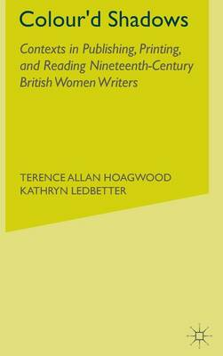 Colour'd Shadows: Contexts in Publishing, Printing, and Reading Nineteenth-Century British Women Writers
