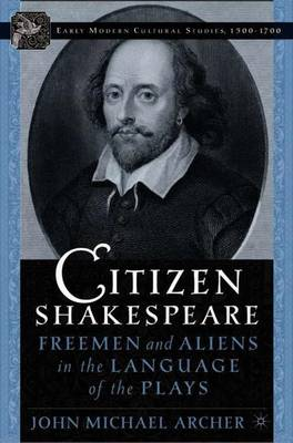 Citizen Shakespeare: Freemen and Aliens in the Language of the Plays