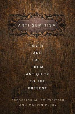Anti-Semitism: Myth and Hate from Antiquity to the Present