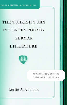 The Turkish Turn in Contemporary German Literature: Towards a New Critical Grammar of Migration