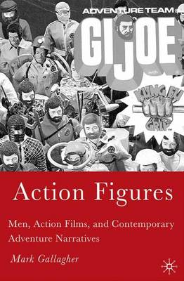 Action Figures: Men, Action Films, and Contemporary Adventure Narratives
