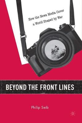 Beyond the Front Lines: How the News Media Cover a World Shaped by War