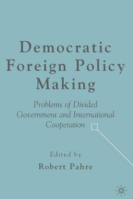 Democratic Foreign Policy Making: Problems of Divided Government and International Cooperation