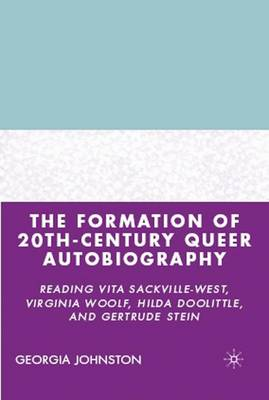 The Formation of 20th-Century Queer Autobiography: Reading Vita Sackville-West, Virginia Woolf, Hilda Doolittle, and Gertrude Stein