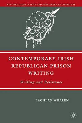 Contemporary Irish Republican Prison Writing: Writing and Resistance