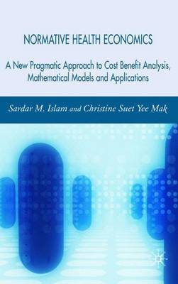 Normative Health Economics: A New Pragmatic Approach to Cost Benefit Analysis, Mathematical Models and Applications