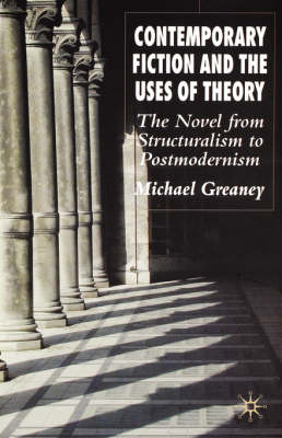 Contemporary Fiction and the Uses of Theory: The Novel from Structuralism to Postmodernism