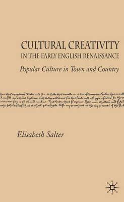 Cultural Creativity in the Early English Renaissance: Popular Culture in Town and Country