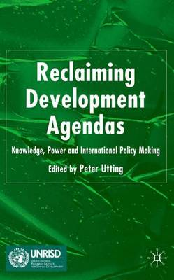 Reclaiming Development Agendas: Knowledge, Power and International Policy Making