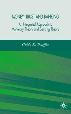 Money, Trust, and Banking: An Integrated Approach to Monetary Theory and Banking Theory