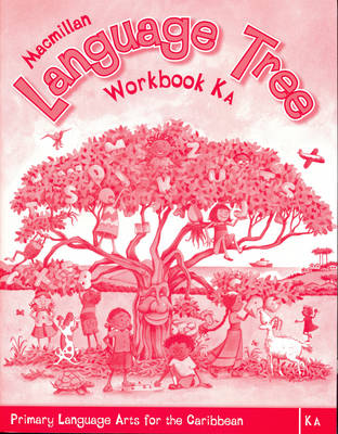 Macmillan Language Tree: Primary Language Arts for the Caribbean: Kindergarten A Workbook (Ages 4-5)