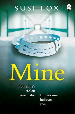 Mine: Someone's stolen your baby. But no one believes you. The edge-of-your-seat psychological thriller you don't want to miss
