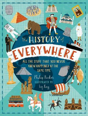 The History of Everywhere: All the Stuff That You Never Knew Happened at the Same Time