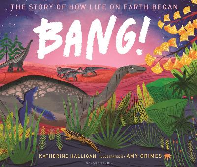 BANG! The Story of How Life on Earth Began
