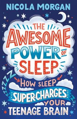 The Awesome Power of Sleep: How Sleep Super-Charges Your Teenage Brain
