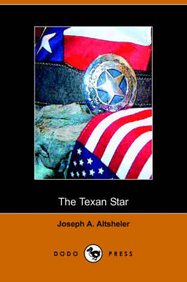 The Texan Star: The Story of a Great Fight for Liberty (Dodo Press)