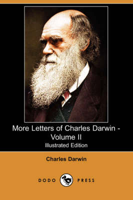 More Letters of Charles Darwin - Volume II (Illustrated Edition) (Dodo Press)
