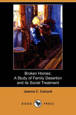 Broken Homes: A Study of Family Desertion and Its Social Treatment (Dodo Press)