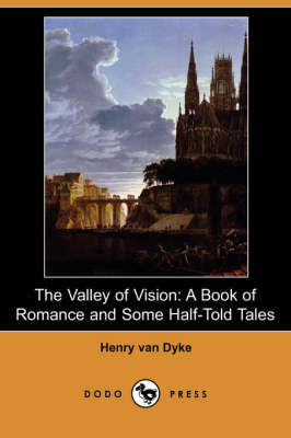 The Valley of Vision: A Book of Romance and Some Half-Told Tales (Dodo Press)