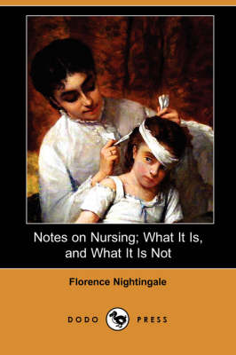 Notes on Nursing; What It Is, and What It Is Not (Dodo Press)