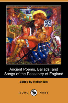 Ancient Poems, Ballads, and Songs of the Peasantry of England (Dodo Press)