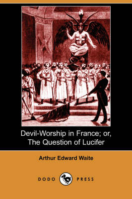 Devil-Worship in France; Or, the Question of Lucifer (Dodo Press)
