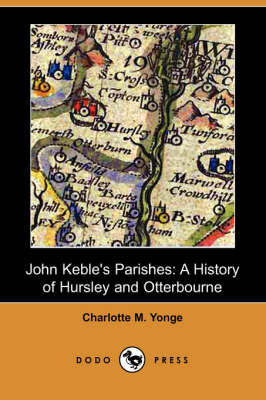 John Keble's Parishes: A History of Hursley and Otterbourne (Dodo Press)