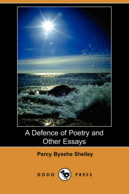 A Defence of Poetry and Other Essays (Dodo Press)