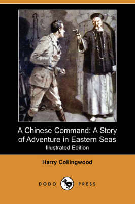 A Chinese Command: A Story of Adventure in Eastern Seas (Illustrated Edition) (Dodo Press)